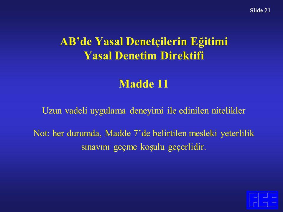 Slide 21 AB'de Yasal Denetçilerin Eğitimi Yasal Denetim Direktifi Madde 11 Uzun vadeli uygulama deneyimi ile edinilen nitelikler Not: her durumda, Mad