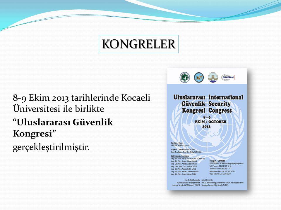 """8-9 Ekim 2013 tarihlerinde Kocaeli Üniversitesi ile birlikte """"Uluslararası Güvenlik Kongresi"""" gerçekleştirilmiştir. KONGRELER"""
