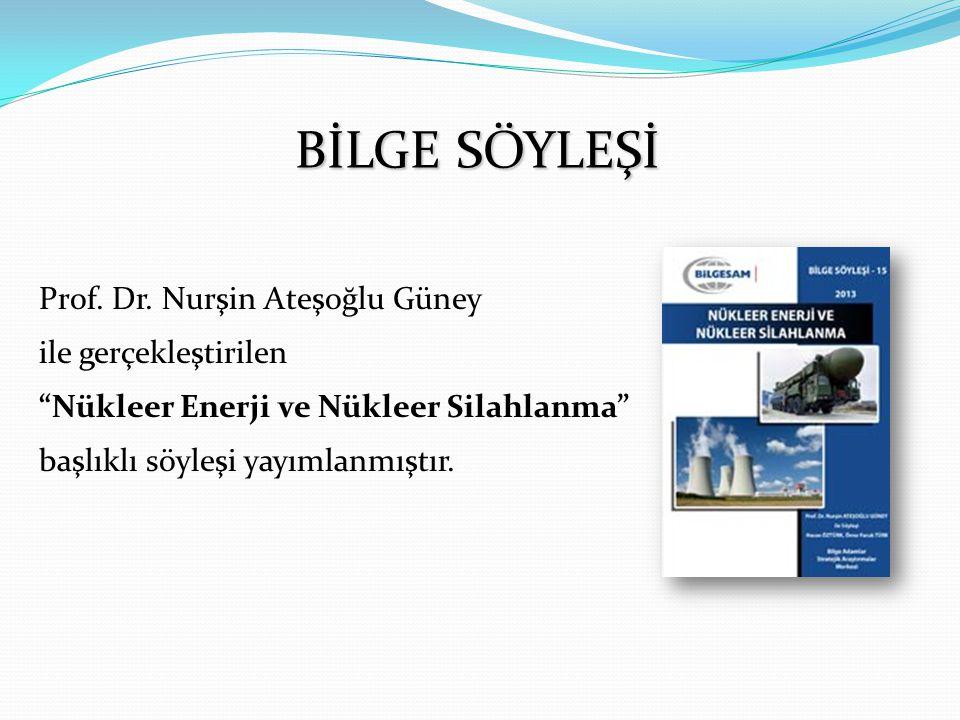 """Prof. Dr. Nurşin Ateşoğlu Güney ile gerçekleştirilen """"Nükleer Enerji ve Nükleer Silahlanma"""" başlıklı söyleşi yayımlanmıştır. BİLGE SÖYLEŞİ"""