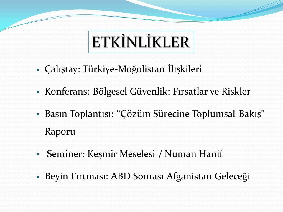 """ Çalıştay: Türkiye-Moğolistan İlişkileri  Konferans: Bölgesel Güvenlik: Fırsatlar ve Riskler  Basın Toplantısı: """"Çözüm Sürecine Toplumsal Bakış"""" Ra"""