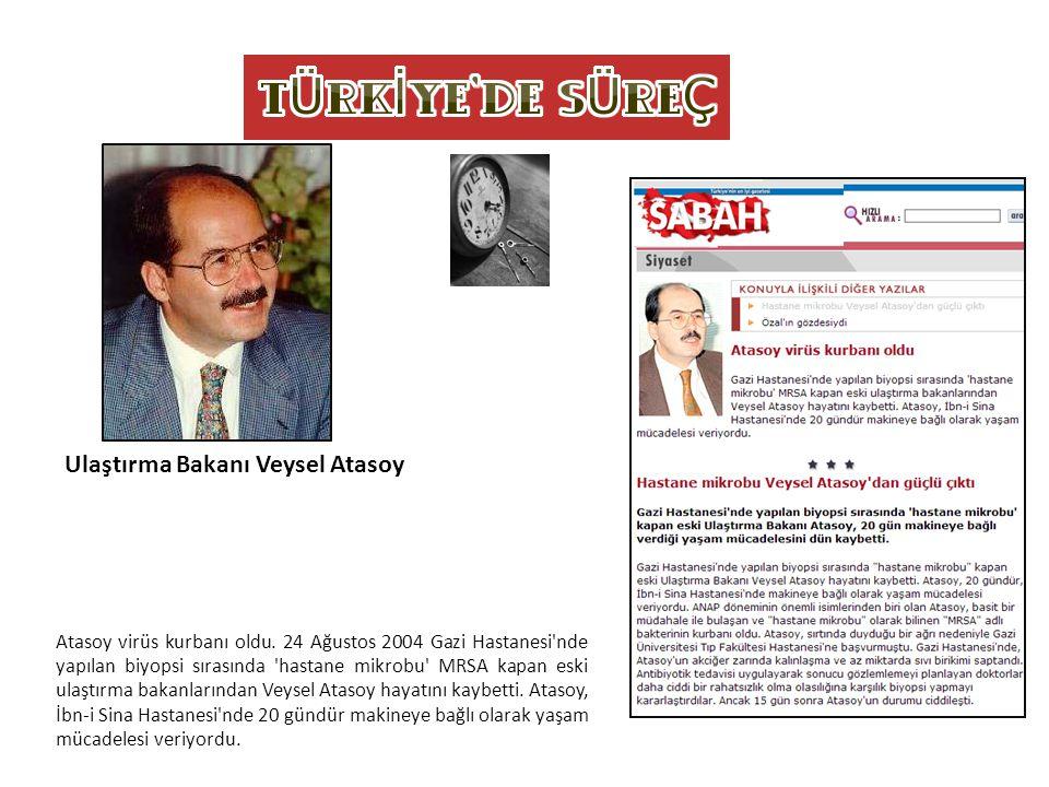 Atasoy virüs kurbanı oldu. 24 Ağustos 2004 Gazi Hastanesi'nde yapılan biyopsi sırasında 'hastane mikrobu' MRSA kapan eski ulaştırma bakanlarından Veys