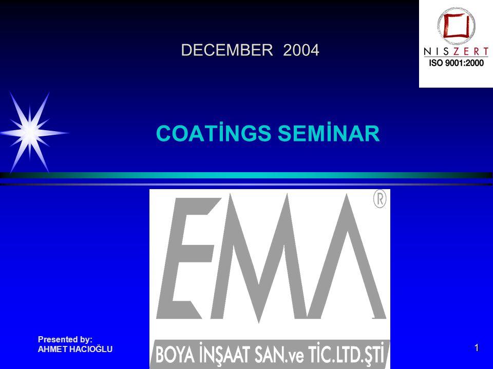 1 COATİNGS SEMİNAR Presented by: AHMET HACIOĞLU DECEMBER 2004