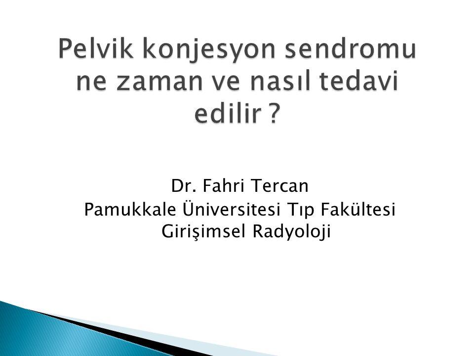 Dr. Fahri Tercan Pamukkale Üniversitesi Tıp Fakültesi Girişimsel Radyoloji