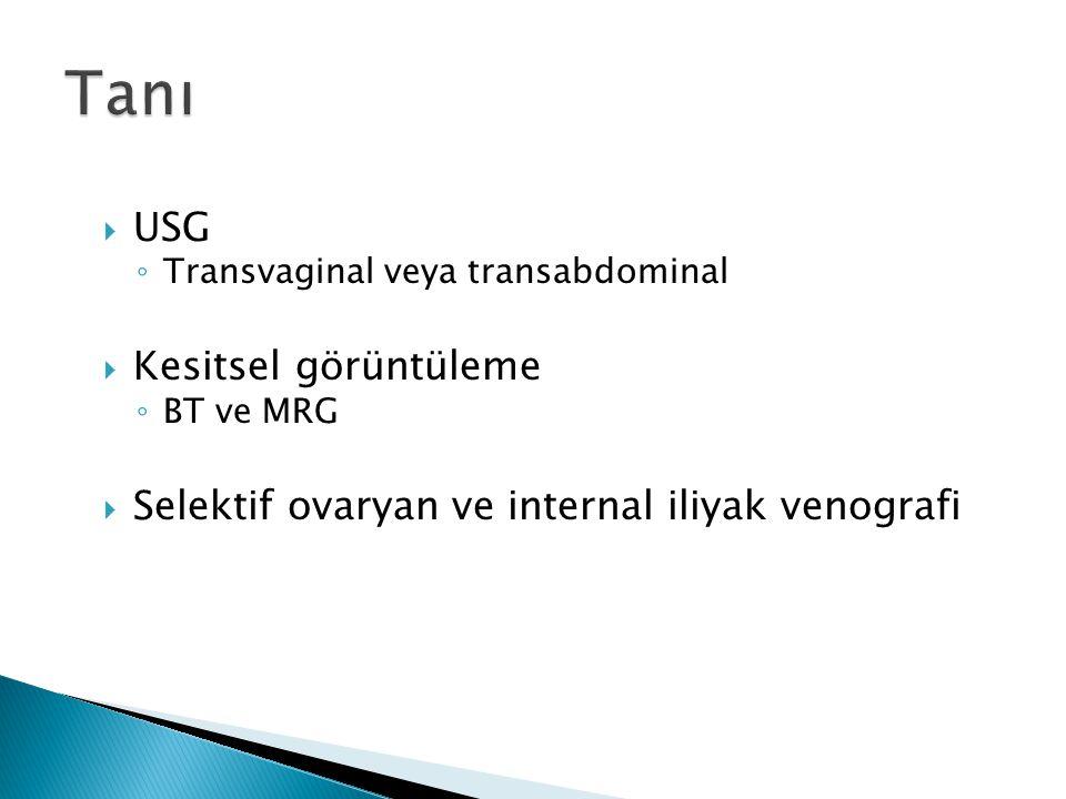  USG ◦ Transvaginal veya transabdominal  Kesitsel görüntüleme ◦ BT ve MRG  Selektif ovaryan ve internal iliyak venografi