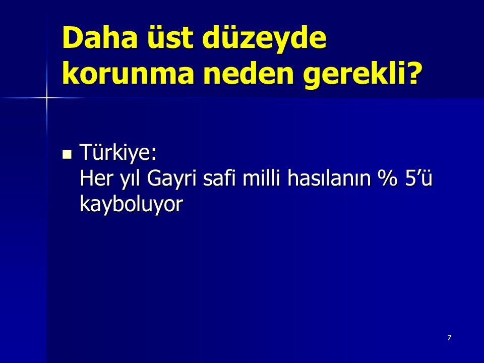 7 Daha üst düzeyde korunma neden gerekli? Türkiye: Her yıl Gayri safi milli hasılanın % 5'ü kayboluyor Türkiye: Her yıl Gayri safi milli hasılanın % 5