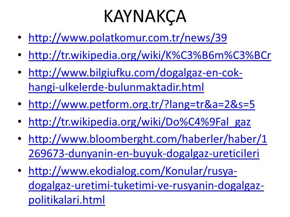 KAYNAKÇA http://www.polatkomur.com.tr/news/39 http://tr.wikipedia.org/wiki/K%C3%B6m%C3%BCr http://www.bilgiufku.com/dogalgaz-en-cok- hangi-ulkelerde-b