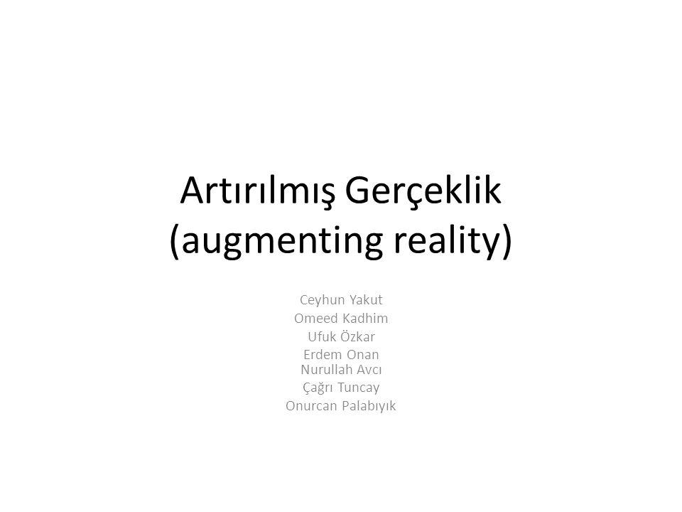 Artırılmış Gerçeklik (augmenting reality) Ceyhun Yakut Omeed Kadhim Ufuk Özkar Erdem Onan Nurullah Avcı Çağrı Tuncay Onurcan Palabıyık