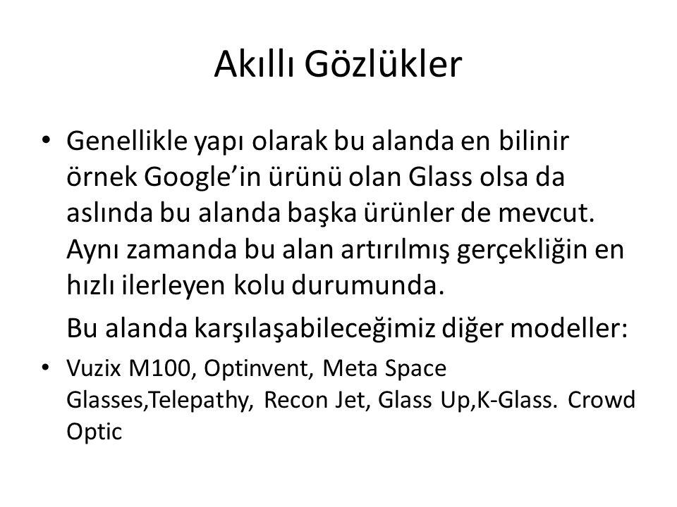 Akıllı Gözlükler Genellikle yapı olarak bu alanda en bilinir örnek Google'in ürünü olan Glass olsa da aslında bu alanda başka ürünler de mevcut. Aynı