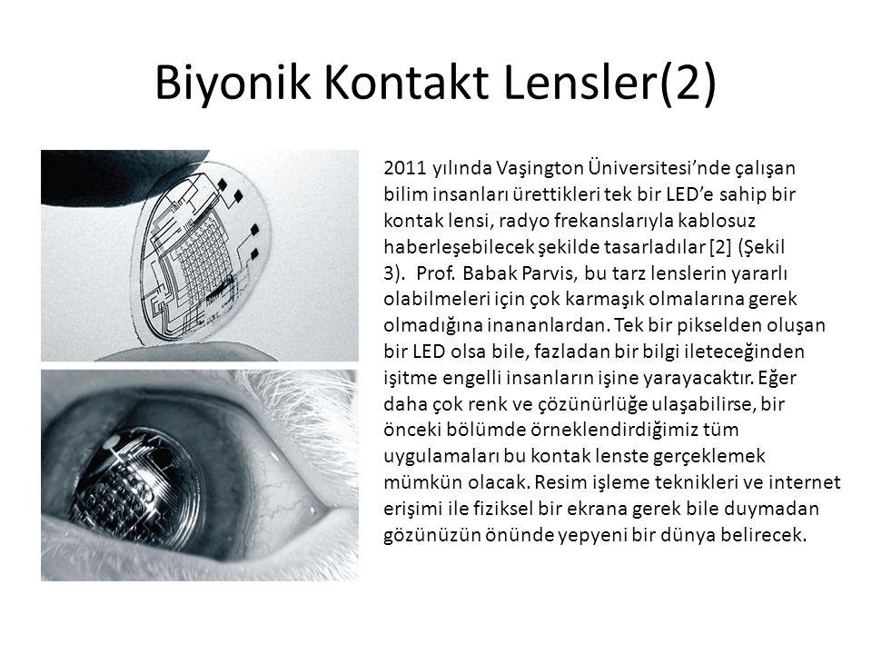 Biyonik Kontakt Lensler(2) 2011 yılında Vaşington Üniversitesi'nde çalışan bilim insanları ürettikleri tek bir LED'e sahip bir kontak lensi, radyo fre