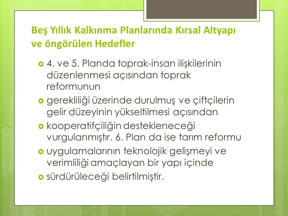 Beş Yıllık Kalkınma Planlarında Kırsal Altyapı ve öngörülen Hedefler  4. ve 5. Planda toprak-insan ilişkilerinin düzenlenmesi açısından toprak reform
