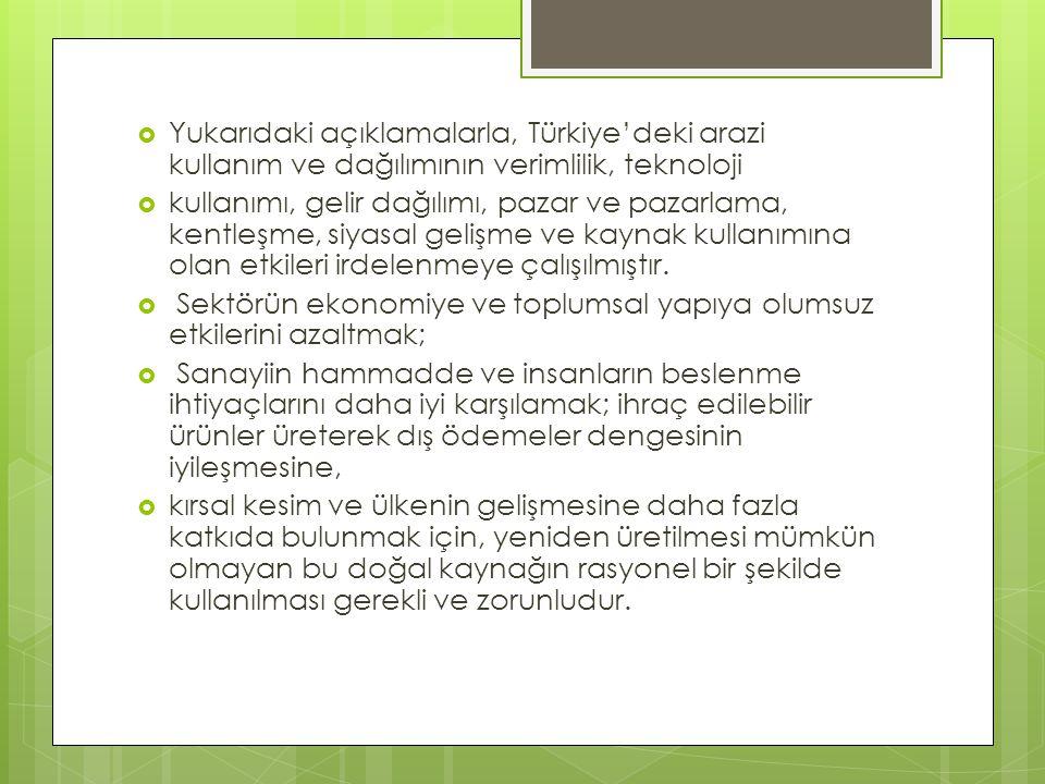  Yukarıdaki açıklamalarla, Türkiye'deki arazi kullanım ve dağılımının verimlilik, teknoloji  kullanımı, gelir dağılımı, pazar ve pazarlama, kentleşm