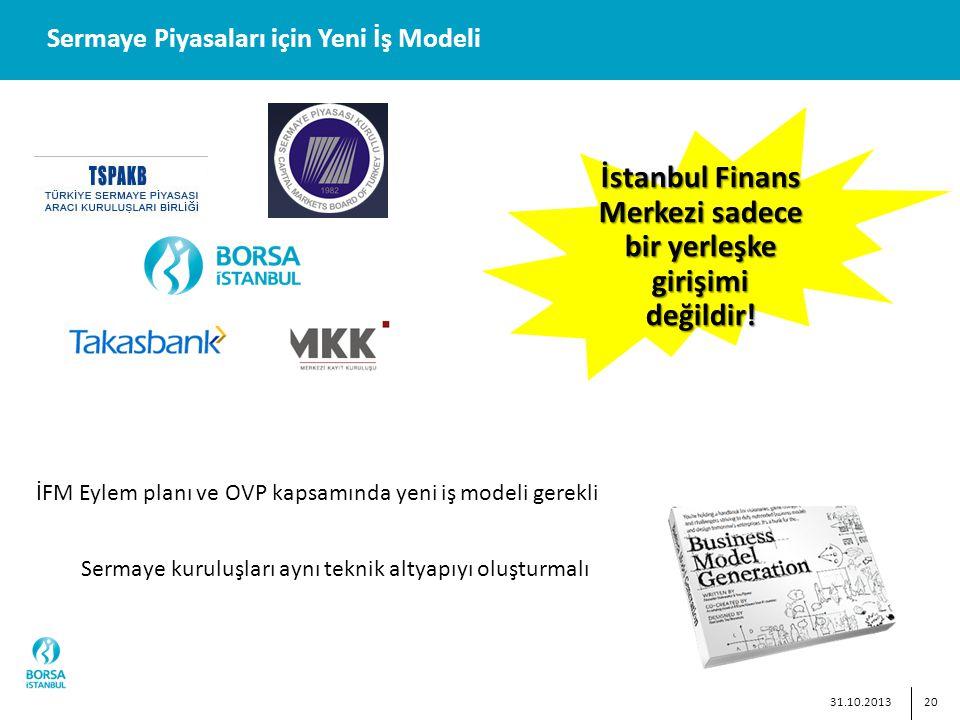 20 Sermaye Piyasaları için Yeni İş Modeli İstanbul Finans Merkezi sadece bir yerleşke girişimi değildir.