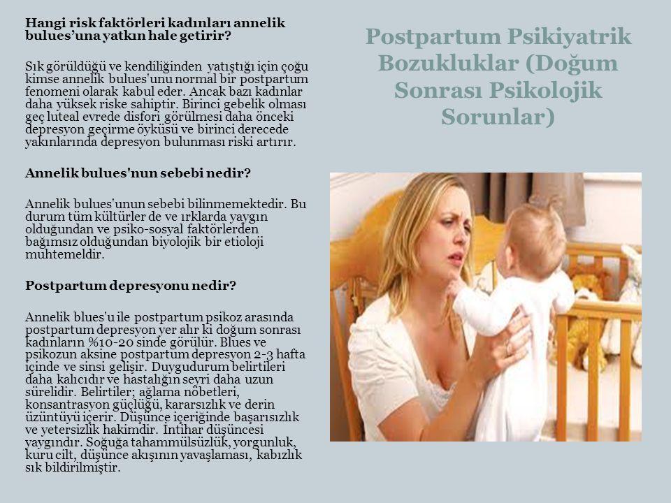 Postpartum Psikiyatrik Bozukluklar (Doğum Sonrası Psikolojik Sorunlar) Hangi risk faktörleri kadınları annelik bulues'una yatkın hale getirir? Sık gör