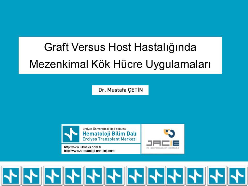 http//www.iliknakli.com.tr http//www.hematoloji-onkoloji.com Graft Versus Host Hastalığında Mezenkimal Kök Hücre Uygulamaları