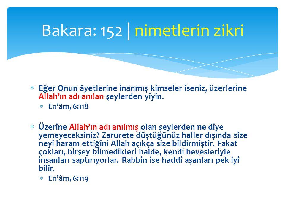  Eğer Onun âyetlerine inanmış kimseler iseniz, üzerlerine Allah'ın adı anılan şeylerden yiyin.  En'âm, 6:118  Üzerine Allah'ın adı anılmış olan şey