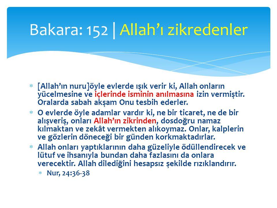  [Allah'ın nuru]öyle evlerde ışık verir ki, Allah onların yücelmesine ve içlerinde isminin anılmasına izin vermiştir. Oralarda sabah akşam Onu tesbih