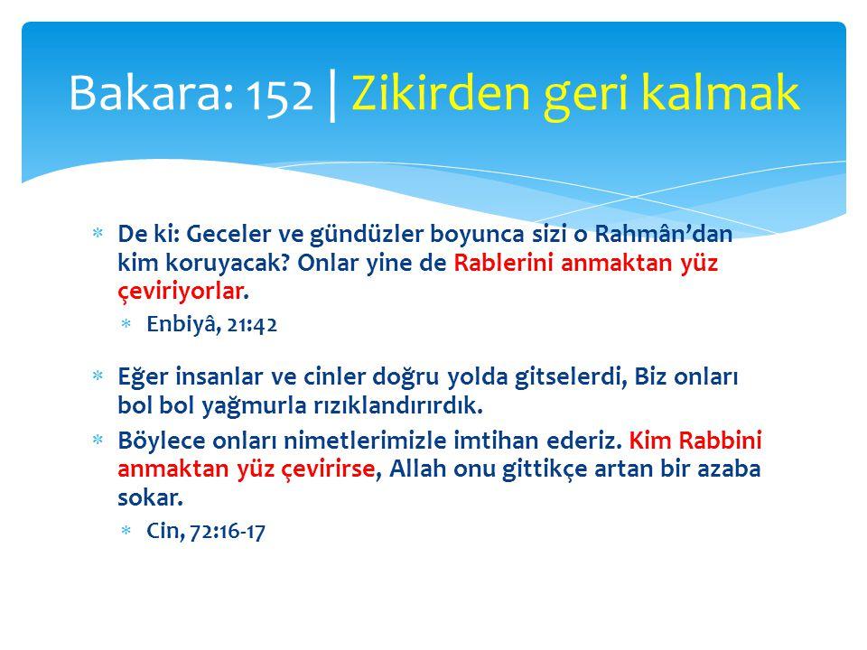  De ki: Geceler ve gündüzler boyunca sizi o Rahmân'dan kim koruyacak? Onlar yine de Rablerini anmaktan yüz çeviriyorlar.  Enbiyâ, 21:42  Eğer insan