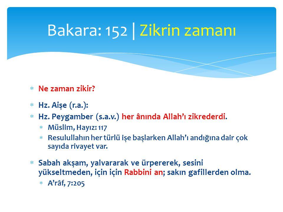  Ne zaman zikir?  Hz. Aişe (r.a.):  Hz. Peygamber (s.a.v.) her ânında Allah'ı zikrederdi.  Müslim, Hayız: 117  Resulullahın her türlü işe başlark