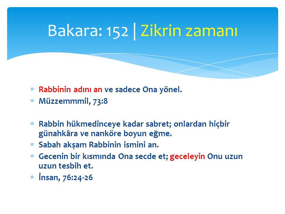  Rabbinin adını an ve sadece Ona yönel.  Müzzemmmil, 73:8  Rabbin hükmedinceye kadar sabret; onlardan hiçbir günahkâra ve nanköre boyun eğme.  Sab