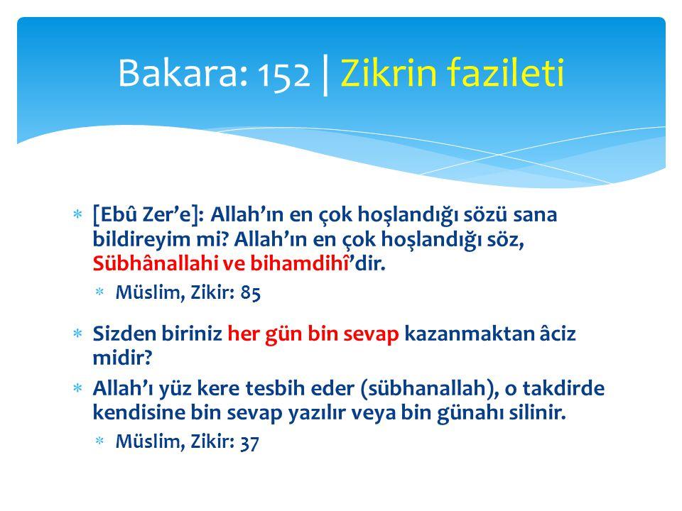  [Ebû Zer'e]: Allah'ın en çok hoşlandığı sözü sana bildireyim mi? Allah'ın en çok hoşlandığı söz, Sübhânallahi ve bihamdihî'dir.  Müslim, Zikir: 85