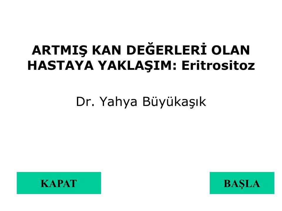 ARTMIŞ KAN DEĞERLERİ OLAN HASTAYA YAKLAŞIM: Eritrositoz Dr. Yahya Büyükaşık BAŞLAKAPAT
