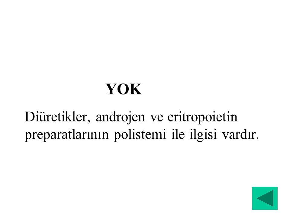 Diüretikler, androjen ve eritropoietin preparatlarının polistemi ile ilgisi vardır. YOK