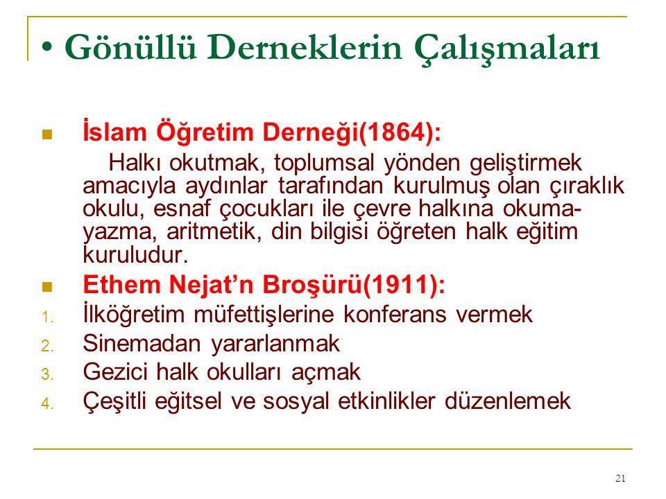 Gönüllü Derneklerin Çalışmaları İslam Öğretim Derneği(1864): Halkı okutmak, toplumsal yönden geliştirmek amacıyla aydınlar tarafından kurulmuş olan çı