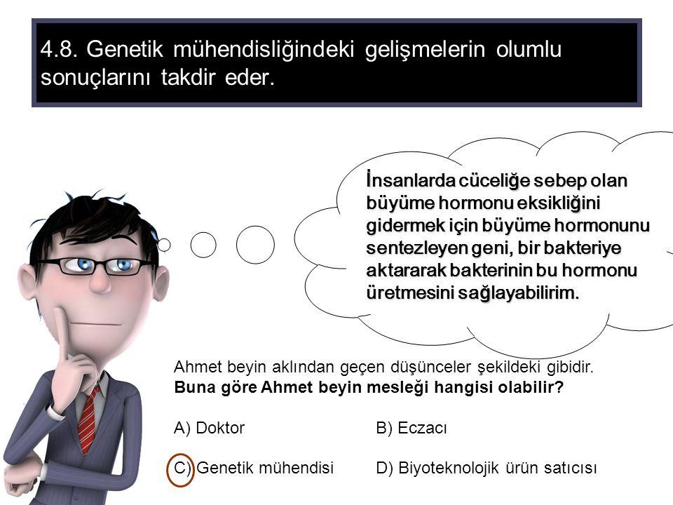 4.8. Genetik mühendisliğindeki gelişmelerin olumlu sonuçlarını takdir eder. Ahmet beyin aklından geçen düşünceler şekildeki gibidir. Buna göre Ahmet b