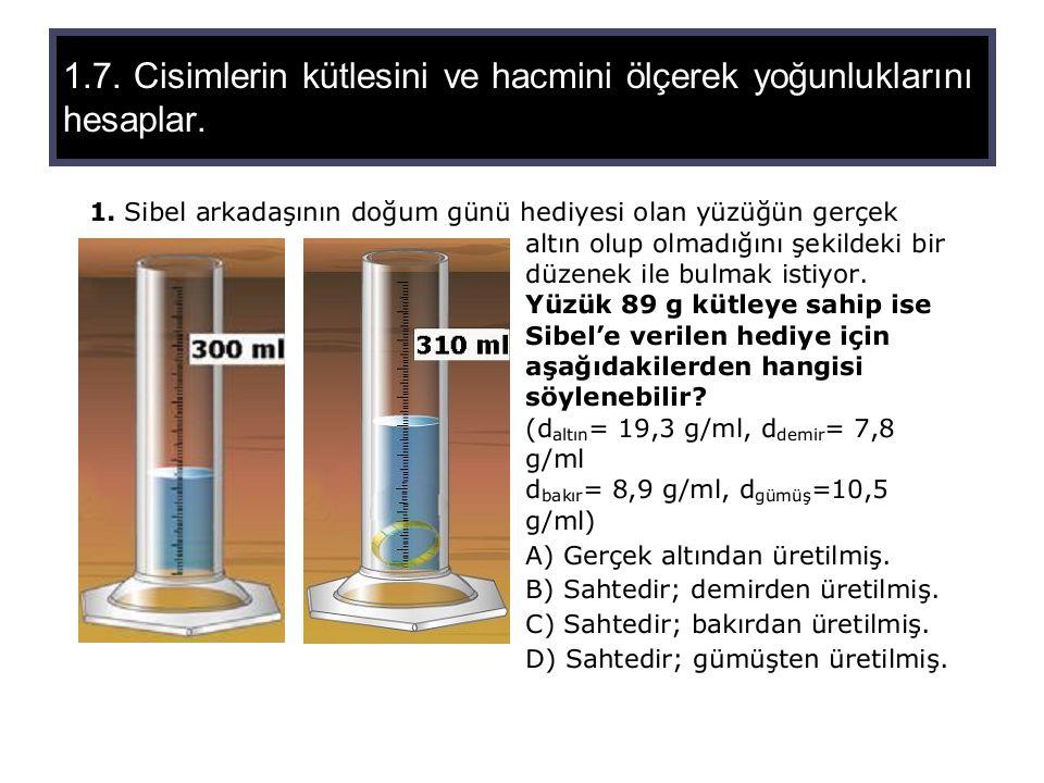 1.7. Cisimlerin kütlesini ve hacmini ölçerek yoğunluklarını hesaplar.