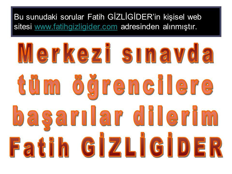 Bu sunudaki sorular Fatih GİZLİGİDER'in kişisel web sitesi www.fatihgizligider.com adresinden alınmıştır.www.fatihgizligider.com