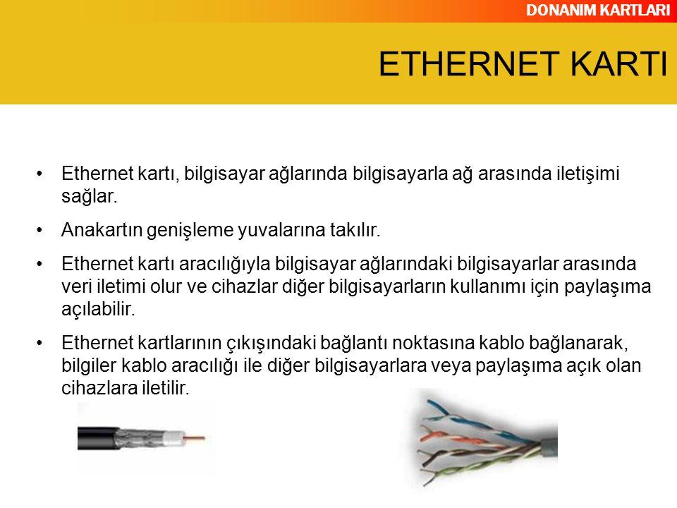 DONANIM KARTLARI Ethernet kartı, bilgisayar ağlarında bilgisayarla ağ arasında iletişimi sağlar. Anakartın genişleme yuvalarına takılır. Ethernet kart