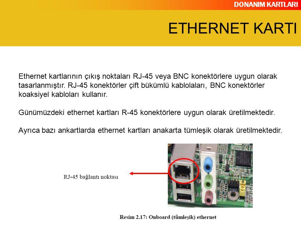 DONANIM KARTLARI Ethernet kartlarının çıkış noktaları RJ-45 veya BNC konektörlere uygun olarak tasarlanmıştır. RJ-45 konektörler çift bükümlü kablolal