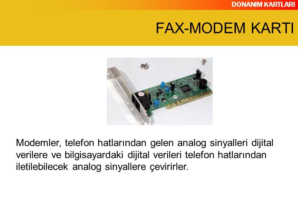 DONANIM KARTLARI Modemler, telefon hatlarından gelen analog sinyalleri dijital verilere ve bilgisayardaki dijital verileri telefon hatlarından iletile