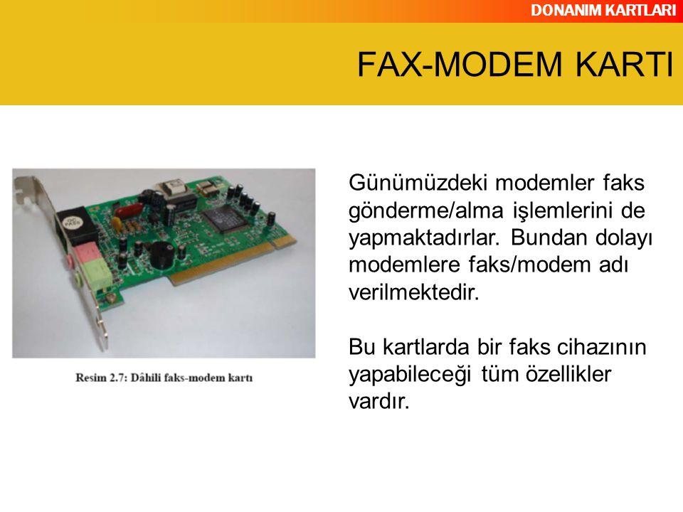 DONANIM KARTLARI Günümüzdeki modemler faks gönderme/alma işlemlerini de yapmaktadırlar. Bundan dolayı modemlere faks/modem adı verilmektedir. Bu kartl