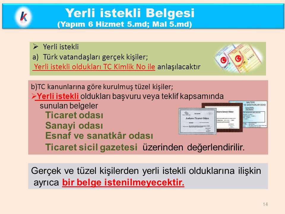  Yerli istekli a)Türk vatandaşları gerçek kişiler; Yerli istekli oldukları TC Kimlik No ile anlaşılacaktır b)TC kanunlarına göre kurulmuş tüzel kişil