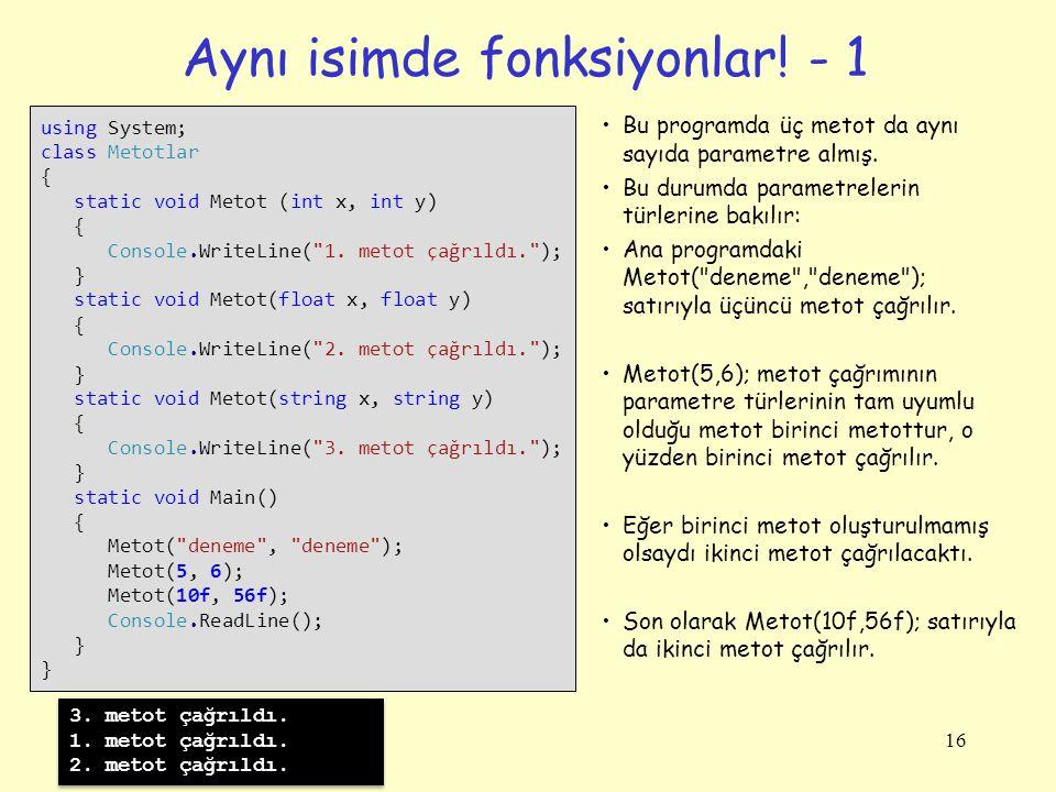 Aynı isimde fonksiyonlar! - 1 16 using System; class Metotlar { static void Metot (int x, int y) { Console.WriteLine(