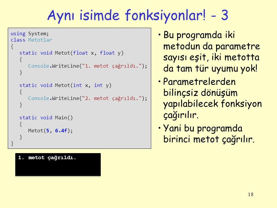 Aynı isimde fonksiyonlar! - 3 18 using System; class Metotlar { static void Metot(float x, float y) { Console.WriteLine(