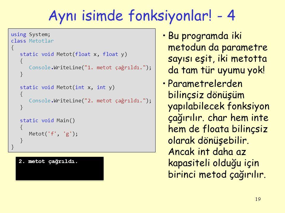 Aynı isimde fonksiyonlar! - 4 19 using System; class Metotlar { static void Metot(float x, float y) { Console.WriteLine(