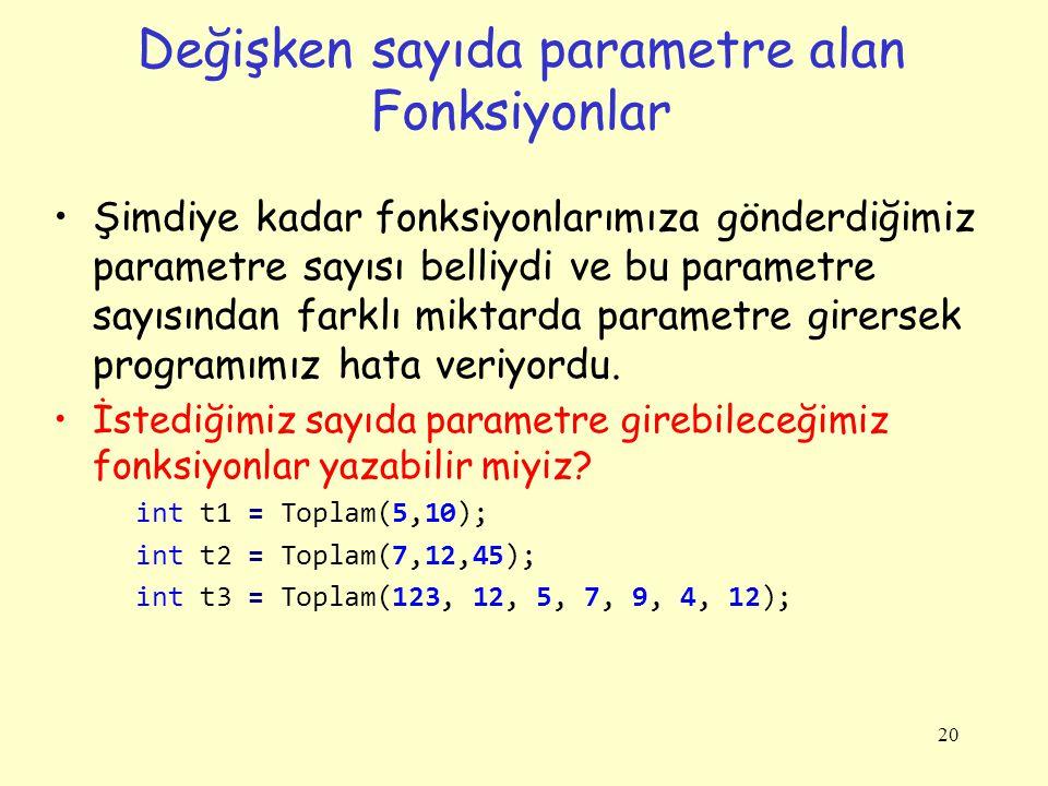 Değişken sayıda parametre alan Fonksiyonlar Şimdiye kadar fonksiyonlarımıza gönderdiğimiz parametre sayısı belliydi ve bu parametre sayısından farklı