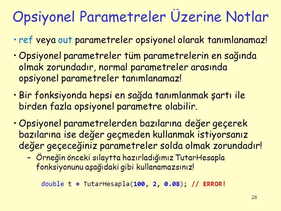Opsiyonel Parametreler Üzerine Notlar ref veya out parametreler opsiyonel olarak tanımlanamaz! Opsiyonel parametreler tüm parametrelerin en sağında ol