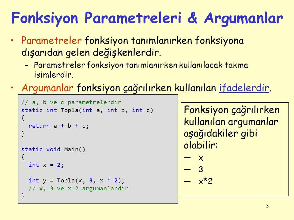 3 Fonksiyon Parametreleri & Argumanlar Parametreler fonksiyon tanımlanırken fonksiyona dışarıdan gelen değişkenlerdir. –Parametreler fonksiyon tanımla