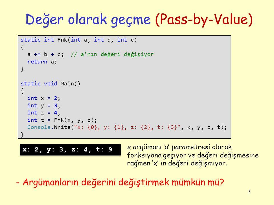 5 Değer olarak geçme (Pass-by-Value) static int Fnk(int a, int b, int c) { a += b + c; // a'nın değeri değişiyor return a; } static void Main() { int