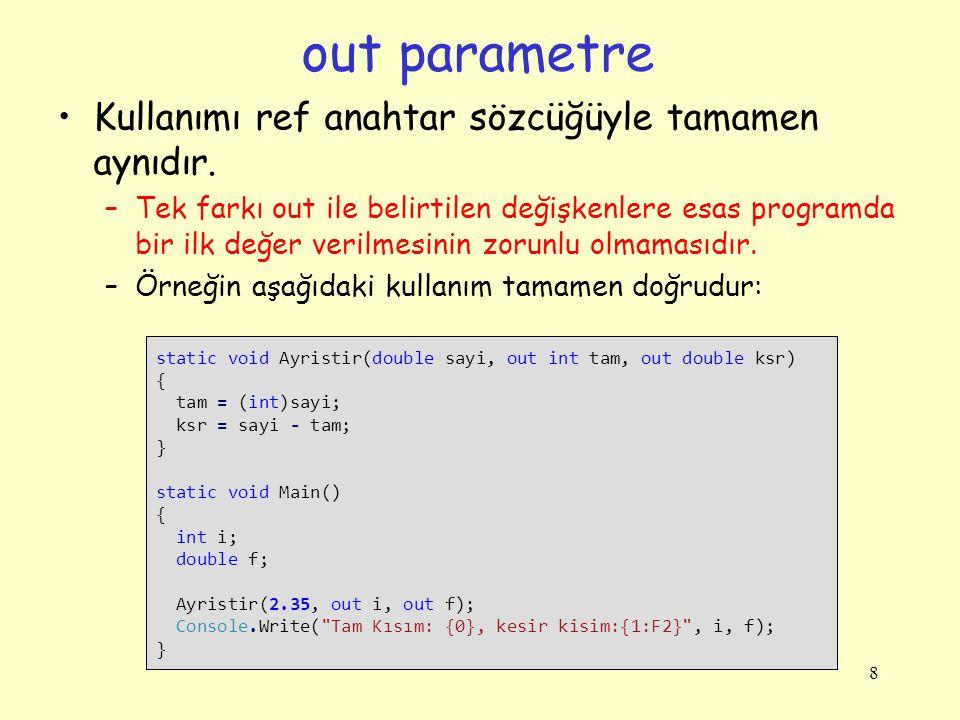 out parametre Kullanımı ref anahtar sözcüğüyle tamamen aynıdır. –Tek farkı out ile belirtilen değişkenlere esas programda bir ilk değer verilmesinin z