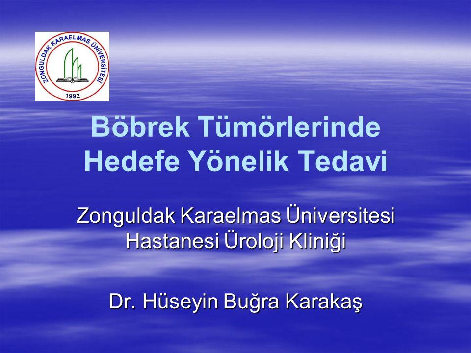 Böbrek Tümörlerinde Hedefe Yönelik Tedavi Zonguldak Karaelmas Üniversitesi Hastanesi Üroloji Kliniği Dr.