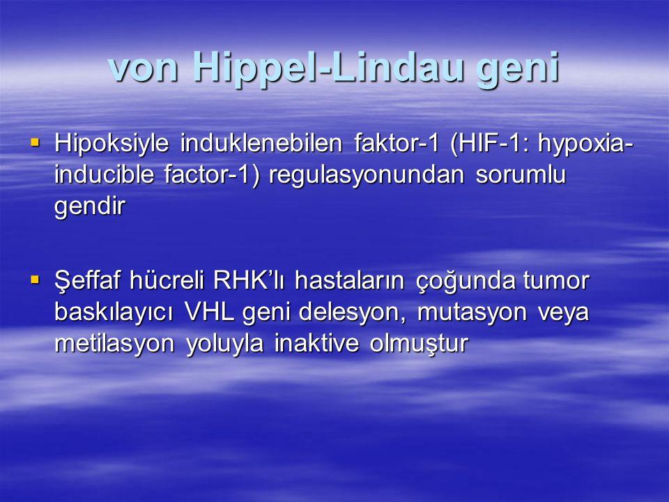 von Hippel-Lindau geni  Hipoksiyle induklenebilen faktor-1 (HIF-1: hypoxia- inducible factor-1) regulasyonundan sorumlu gendir  Şeffaf hücreli RHK'lı hastaların çoğunda tumor baskılayıcı VHL geni delesyon, mutasyon veya metilasyon yoluyla inaktive olmuştur