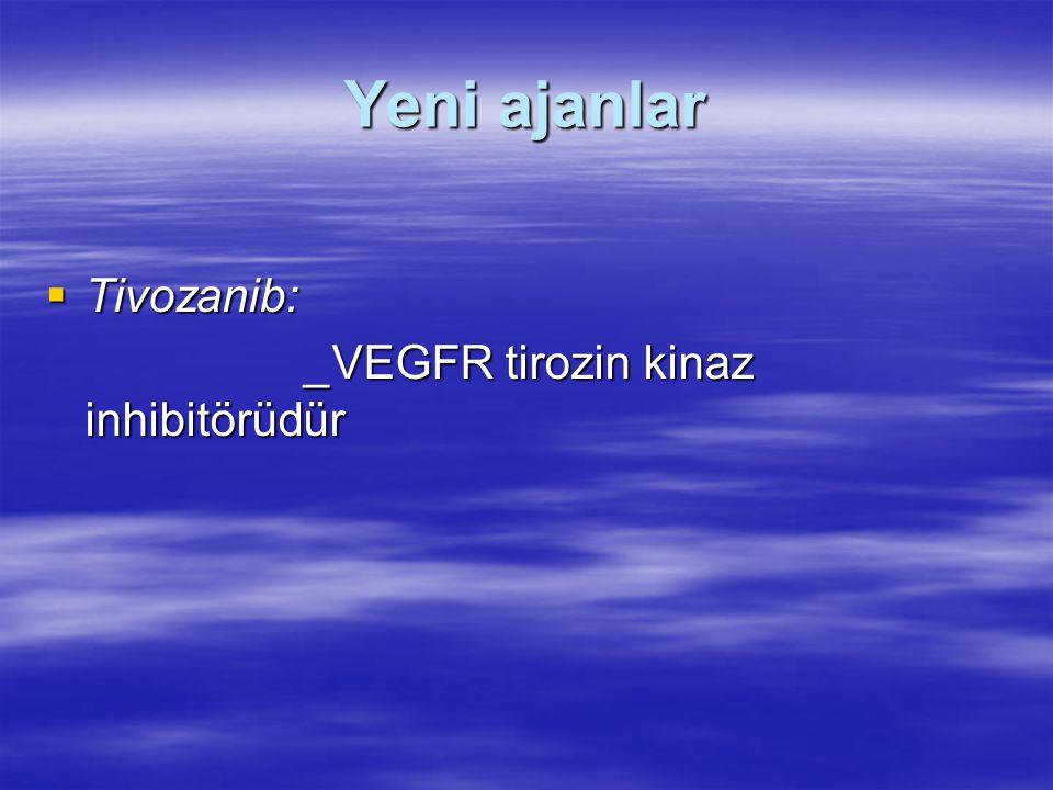 Yeni ajanlar  Tivozanib: _VEGFR tirozin kinaz inhibitörüdür _VEGFR tirozin kinaz inhibitörüdür