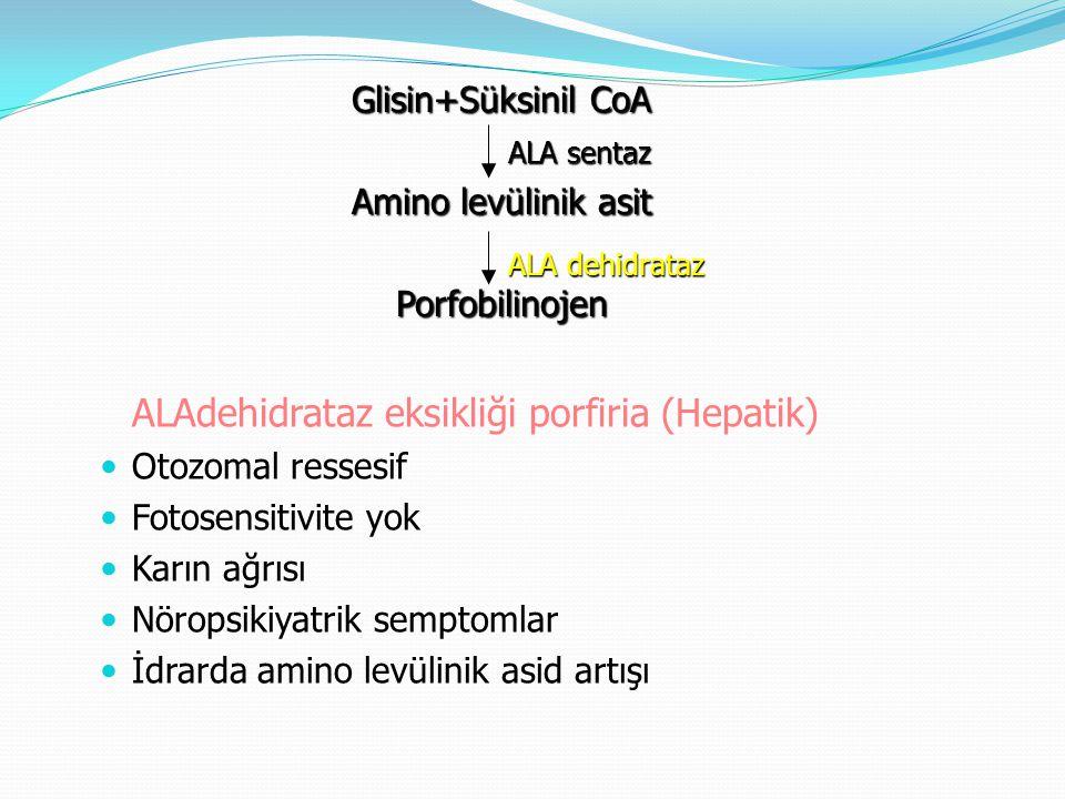 ALAdehidrataz eksikliği porfiria (Hepatik) Otozomal ressesif Fotosensitivite yok Karın ağrısı Nöropsikiyatrik semptomlar İdrarda amino levülinik asid