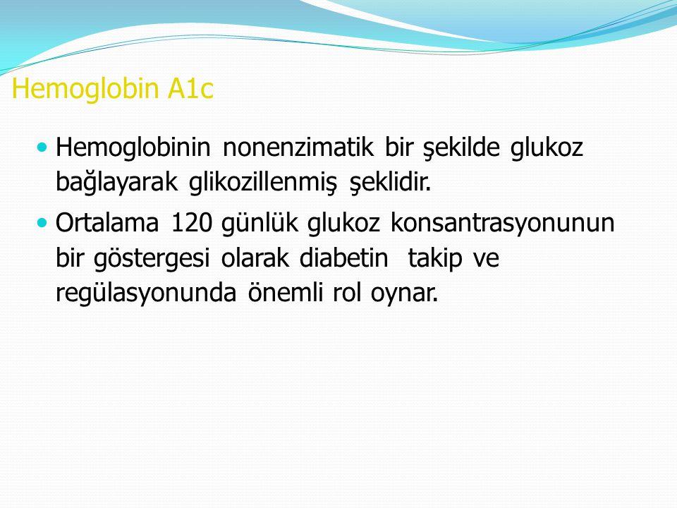 Hemoglobin A1c Hemoglobinin nonenzimatik bir şekilde glukoz bağlayarak glikozillenmiş şeklidir. Ortalama 120 günlük glukoz konsantrasyonunun bir göste