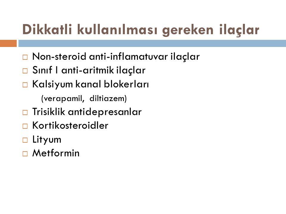 Dikkatli kullanılması gereken ilaçlar  Non-steroid anti-inflamatuvar ilaçlar  Sınıf I anti-aritmik ilaçlar  Kalsiyum kanal blokerları (verapamil, d