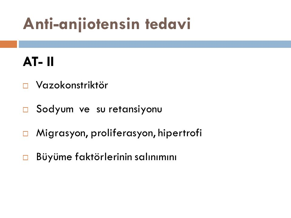 Anti-anjiotensin tedavi AT- II  Vazokonstriktör  Sodyum ve su retansiyonu  Migrasyon, proliferasyon, hipertrofi  Büyüme faktörlerinin salınımını